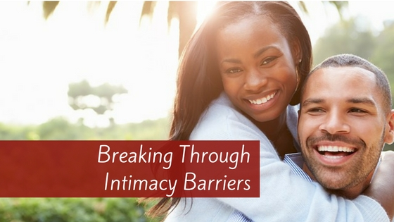 Breaking Through Intimacy Barriers